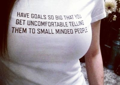 Have Goals So Big That You Get Uncomfortable Telling Them To Small Minded People
